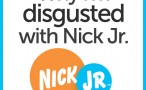 Why I'm Disgusted with Nick Jr.