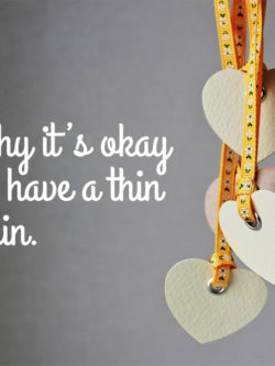 Why It's Okay To Have A Thin Skin