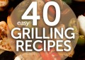 40 Easy Grilling Recipes - Check out this great list of BBQ recipes featuring grilled meat, veggies, fruit and even pizzas! dearcrissy.com #bbq