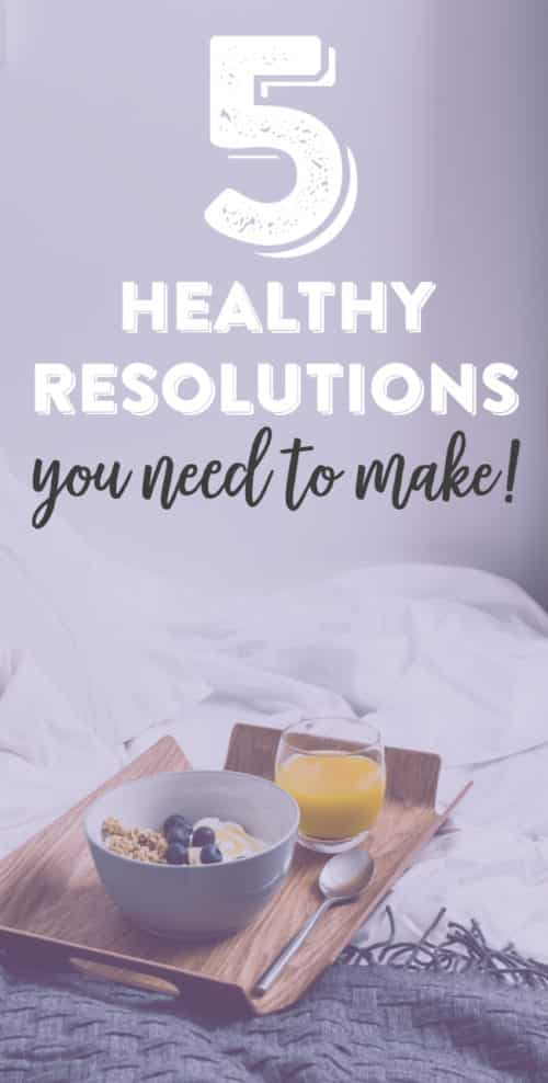 5 Healthy Resolutions You Need to Make Right Now!
